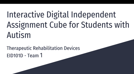 EID101 Section D Student Presentation on Interactive Digital Independent Assignment Cube for Students with Autism