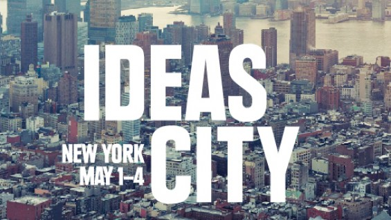 Ideas City; New York; May 1-4