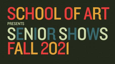 School of Art Senior Shows Fall 2021