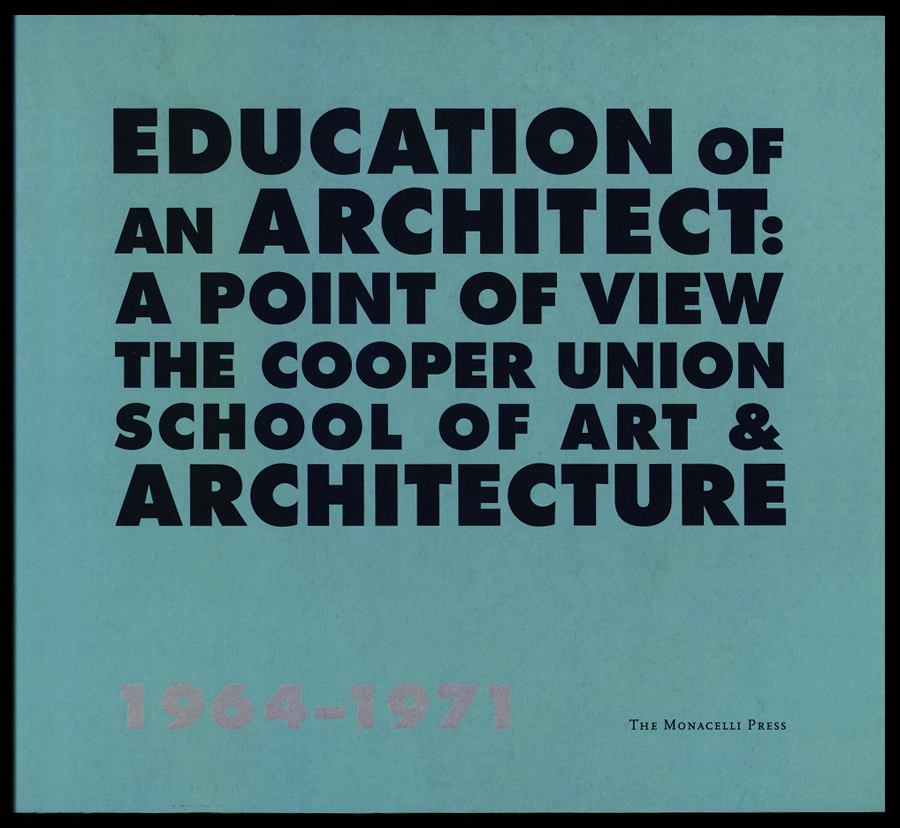EDUCATION OF AN ARCHITECT: A Point Of View John Hejduk And Roger Canon